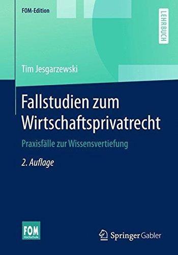 Fallstudien zum Wirtschaftsprivatrecht: Praxisfälle zur Wissensvertiefung (FOM-Edition)