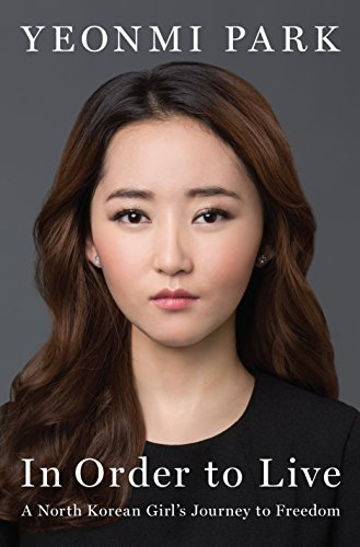 In Order To Live: A North Korean Girl's Journey to Freedom by Yeonmi Park (2015-09-29)