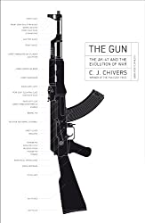 By C. J. Chivers THE GUN: The AK-47 and the Evolution of War (1st Edition) [Hardcover]