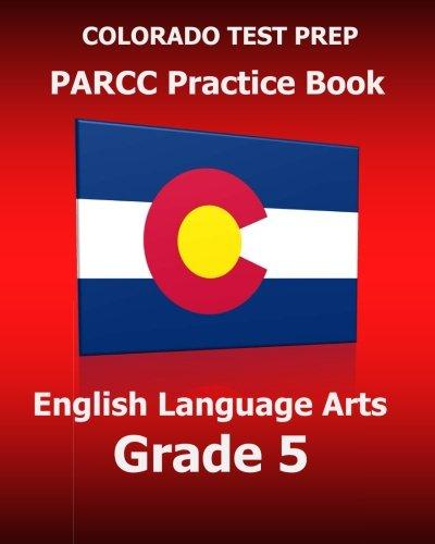 COLORADO TEST PREP PARCC Practice Book English Language Arts Grade 5: Preparation for the PARCC English Language Arts/Literacy Tests