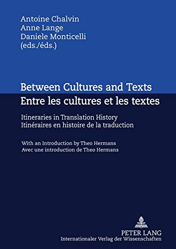 Between Cultures and Texts / Entre Les Cultures Et Les Textes: Itineraries in Translation History With an Introduction by Theo Hermans / Itineraires ... Avec Une Introduction De Theo Hermans