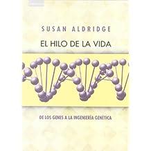 El hilo de la vida: De Los Genes a La Ingenieria Genetica (Ciencia)