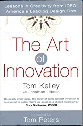 By Tom Kelley - The Art Of Innovation: Success Through Innovation the IDEO Way (New Ed)