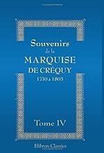 Souvenirs de la Marquise de Créquy - 1710 à 1803. Nouvelle édition, revue, corrigée et augmentée. Tome 4 de Unknown author