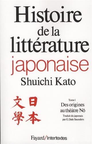 Histoire de la littérature japonaise, tome 1 : Des origines au théâtre Nõ