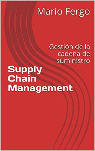 Supply Chain Management: Gestión de la cadena de suministro por Mario Fergo