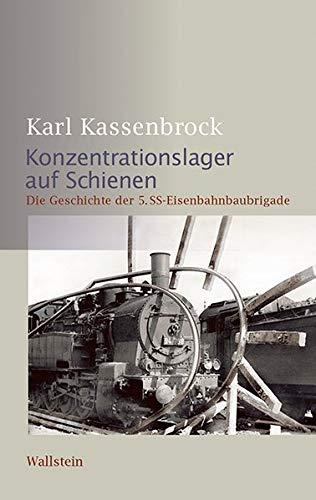 Konzentrationslager auf Schienen: Die Geschichte der 5. SS-Eisenbahnbaubrigade (Schriftenreihe der Stiftung niedersächsische Gedenkstätten)