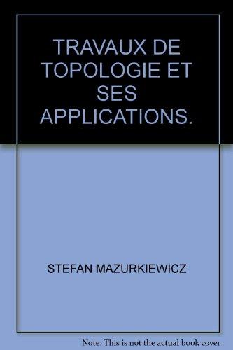TRAVAUX DE TOPOLOGIE ET SES APPLICATIONS. par S Mazurkiewicz