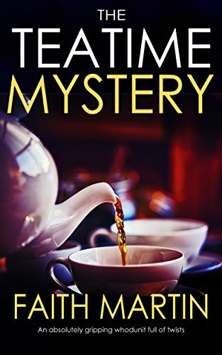 THE TEATIME MYSTERY an absolutely gripping whodunit full of twists by [MARTIN, FAITH]