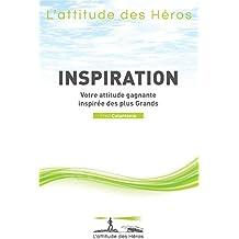L'attitude des Héros - Inspiration: Votre attitude gagnante inspirée des plus Grands