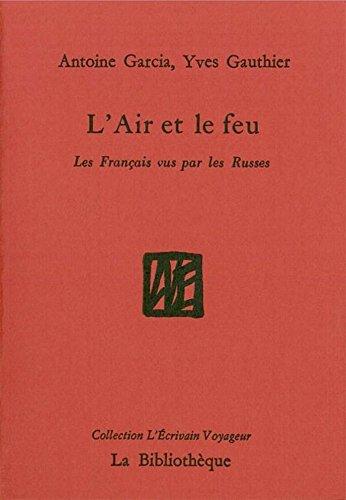 L'Air et le feu: Les Français vus par les Russes (L'écrivain voyageur)