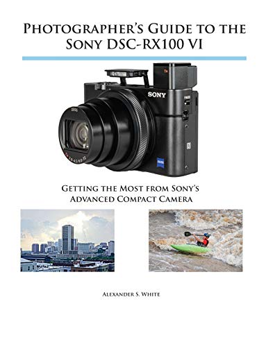 Photographer's Guide to the Sony DSC-RX100 VI: Getting the Most from Sony's Advanced Compact Camera (English Edition) por Alexander White