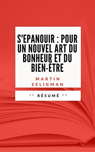 S'EPANOUIR: POUR UN NOUVEL ART DU BONHEUR ET DU BIEN-ÊTRE: Résumé en Français par Sébastien TISSIER