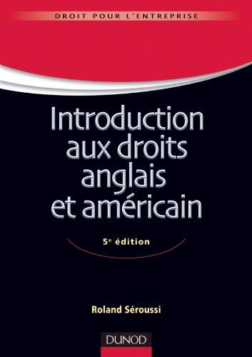 Introduction aux droits anglais et américain - 5e édition par Roland Seroussi