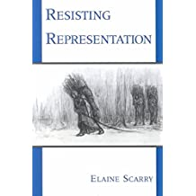 [Resisting Representation] (By: Elaine Scarry) [published: April, 1995]