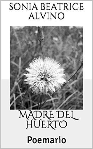 Madre del huerto: Poemario por Sonia Beatrice  Alvino