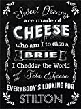 Sweet dreams are made of cheese, who am I to diss a brie. I cheddar the world and feta cheese, everybody's looking for stilton. Eurythmic parody of Sweet Dreams single song from 1983. Funny humour. Text on black, different fonts. Ideal for house, home, kitchen, bar, cafe or shop or pub. Small Metal/Steel Wall Sign