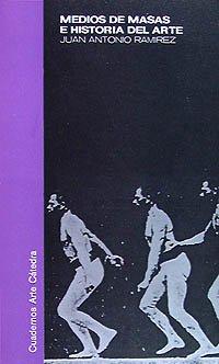 Medios de masas e historia del arte (Cuadernos Arte Cátedra) por Juan Antonio Ramírez