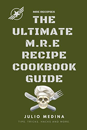 MRE Recipes: THE ULTIMATE M.R.E RECIPE COOKBOOK and GUIDE