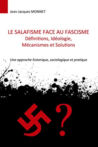 Couverture du livre Le salafisme face au fascisme : définitions, idéologie, mécanismes et solutions: Une approche historique, sociologique et pratique