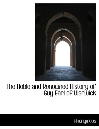 The Noble and Renowned History of Guy Earl of Warwick