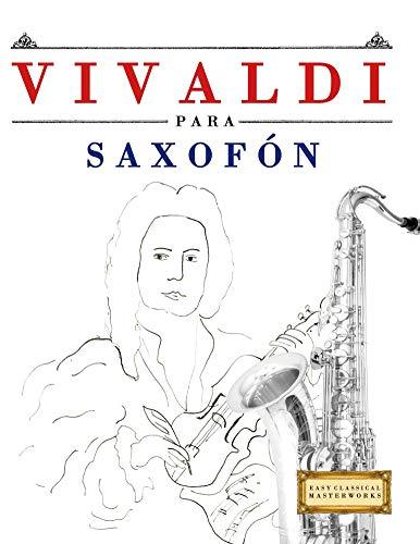 Vivaldi para Saxofón: 10 Piezas Fáciles para Saxofón Libro para Principiantes por E. C. Masterworks