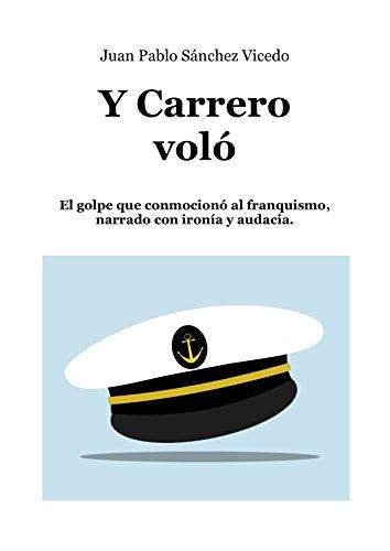 Y Carrero voló: El golpe que conmocionó al franquismo, narrado con ironía y audacia. por Juan Pablo Sánchez Vicedo