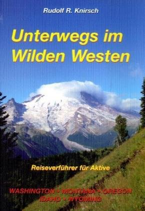 Unterwegs im Wilden Westen. Band 2: Washington, Montana, Wyoming, Idaho, Oregon
