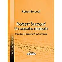 Robert Surcouf, un corsaire malouin: D'après des documents authentiques (French Edition)