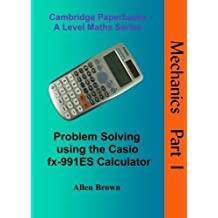 Problem Solving Using the Casio FX-991ES Calculator: Mechanics Part 1