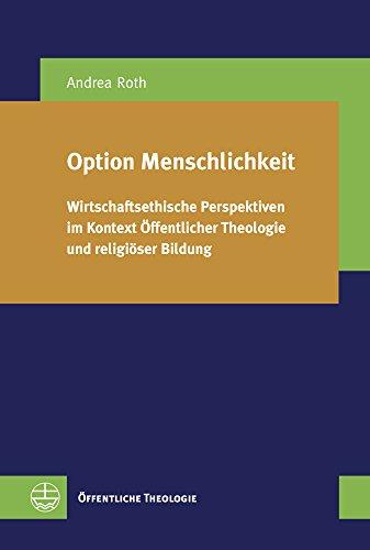 option-menschlichkeit-wirtschaftsethische-perspektiven-im-kontext-offentlicher-theologie-und-religio