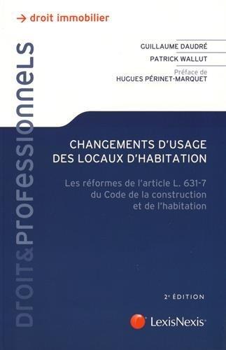 Changements d'usage des locaux d'habitation: Les réformes de l'article L. 631-7 du Code de la construction et de l'habitation. par Patrick Wallut, Guillaume Daudré