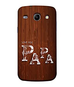 PrintVisa Designer Back Case Cover for Samsung Galaxy Core I8260 :: Samsung Galaxy Core Duos I8262 (Love you dady papa paa gift )