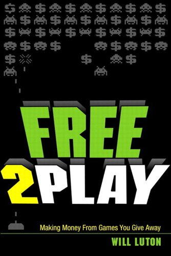 Free-to-Play: Making Money From Games You Give Away (English Edition) por Will Luton