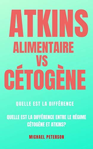 Livre pdf gratuit a telecharger Atkins Régime alimentaire vs Régime Cétogène : Quelle est la différence ?: Quelle est la différence entre le régime Cétogène et Atkins ?