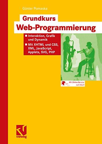 Grundkurs Web-Programmierung: Interaktion, Grafik und Dynamik — Mit XHTML und CSS, XML, JavaScript, Applets, SVG, PHP