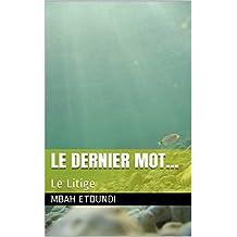 LE DERNIER MOT...: Le Litige (French Edition)