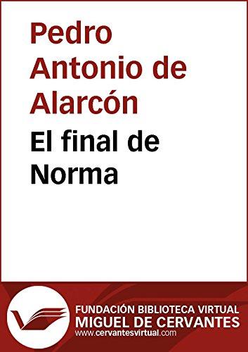 El final de Norma (Biblioteca Virtual Miguel de Cervantes) por Pedro Antonio De Alarcón