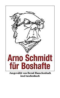 Arno Schmidt für Boshafte (insel taschenbuch) von [Schmidt, Arno]