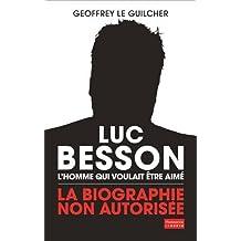Luc Besson, l'homme qui voulait être aimé : La biographie non autorisée
