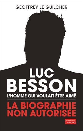 Luc Besson, l'homme qui voulait tre aim : La biographie non autorise