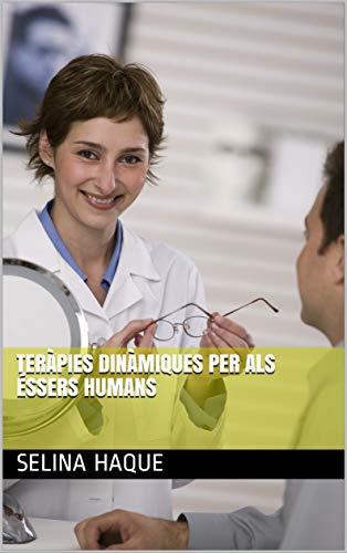 Teràpies dinàmiques per als éssers humans (Catalan Edition) por Selina  Haque