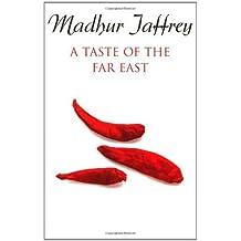 A Taste of the Far East by Madhur Jaffrey (1997-05-01)
