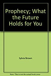 Prophecy; What the Future Holds for You