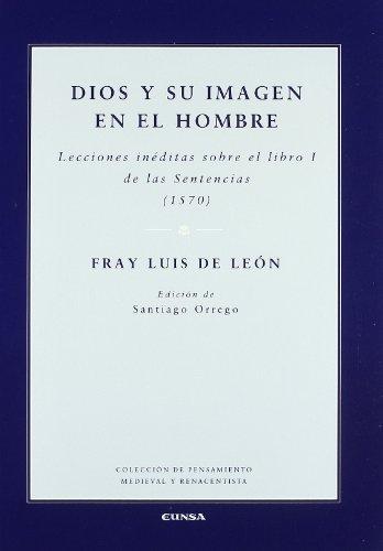 Dios y su imagen en el hombre: lecciones inéditas sobre el Libro I de las Sentencias, 1570 (Colección de pensamiento medieval y renacentista)