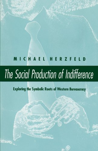 The Social Production of Indifference: Exploring the Symbolic Roots of Western Bureaucracy
