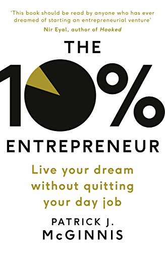 The 10{70ba973e9d335a25994b36a07240d5802e90be601cfab1b429c0bcb5e4dc8fff} Entrepreneur: Live Your Dream Without Quitting Your Day Job