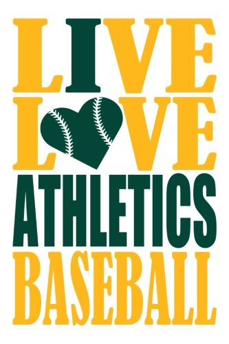 Live Love Athletics Baseball Journal: A lined notebook for the Oakland Athletics fan, 6x9 inches, 200 pages. Live Love Baseball in gold and I Heart Athletics in green. (Sports Fan Journals) por WriteDrawDesign