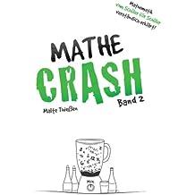 MATHE-CRASH - Mathematik vom Schüler für Schüler verständlich erklärt!: Oberstufe Band 2