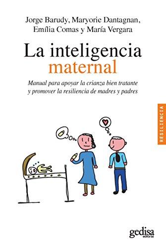 La inteligencia maternal: Manual para apoyar la crianza bien tratante y promover la resiliencia de madres y padres por Jorge Barudy